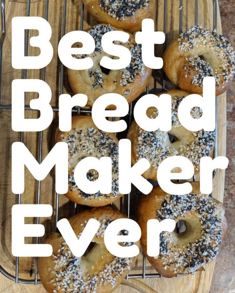 Best Bread Maker Ever